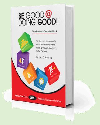 Paul C Bellows | Be Good at Doing Good!